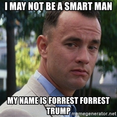 I May Not Be A Smart Man My Name Is Forrest Forrest Trump Forrest Gump Meme Generator