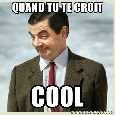 MR bean - quand tu te croit  cool