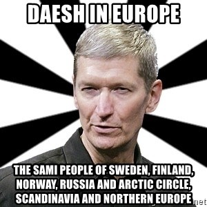 Tim Cook Time - Daesh in Europe The Sami People of Sweden, Finland, Norway, Russia and Arctic Circle, Scandinavia and Northern Europe