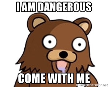 Pedobear - I am dangerous come with me