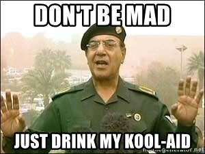 Baghdad Bob - don't Be Mad Just Drink My Kool-Aid