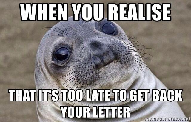 Awkward Seal - When you realise   that it's too late to get back your letter