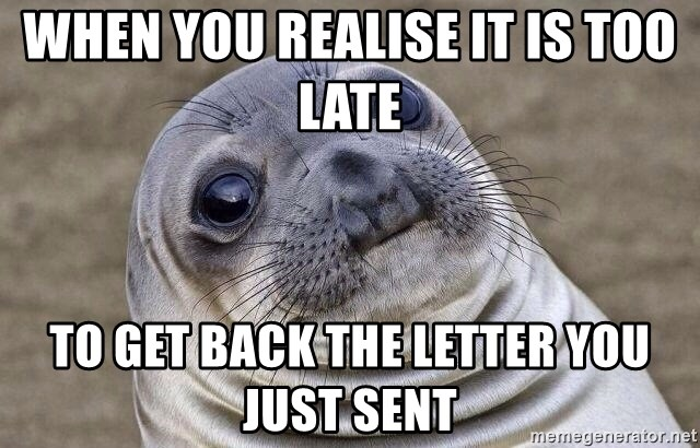 Awkward Seal - when you realise it is too late  to get back the letter you just sent