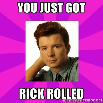 RIck Astley - YOU JUST GOT RICK ROLLED