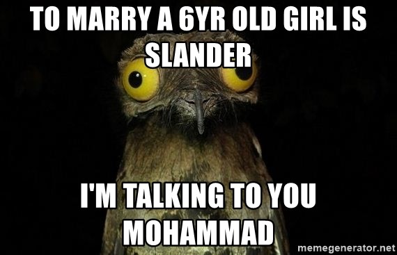 Weird Stuff I Do Patoo - to marry a 6yr old girl is slander i'm talking to you mohammad