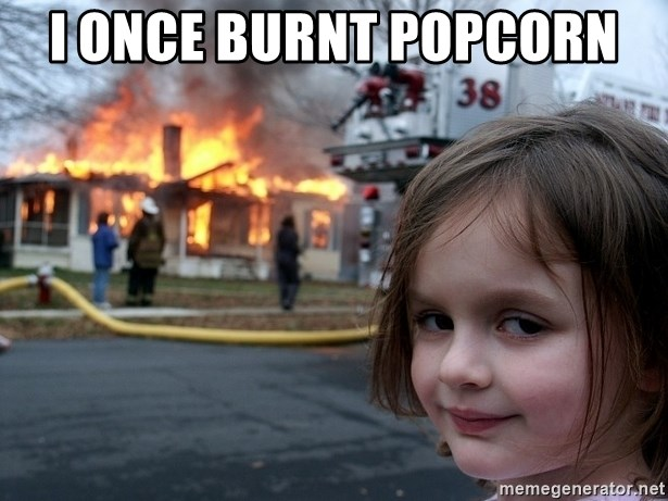 I Once Burnt Popcorn Disaster Girl Meme Generator