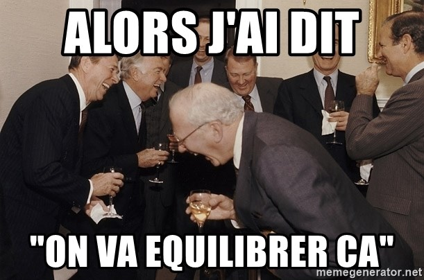 "So Then I Said... - Alors j'ai dit ""On va equilibrer ca"""