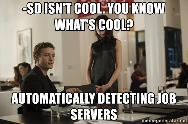 sean parker - -sd isn't cool. you know what's cool? automatically detecting job servers