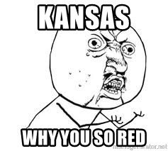 Y U SO - Kansas  Why you so red