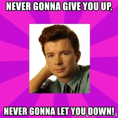 RIck Astley - Never gonna give you up, Never gonna let you down!
