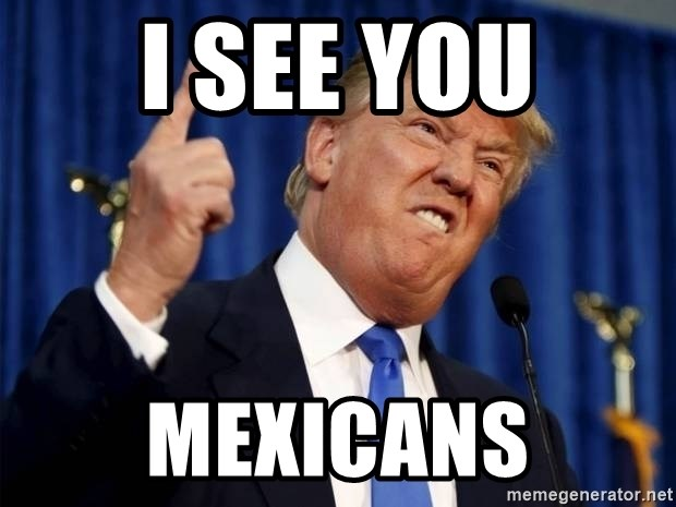 Donald Trump 2 - i see you mexicans