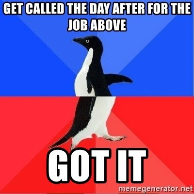 Socially Awkward to Awesome Penguin - Get called the day after for the job above Got it