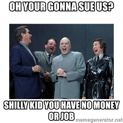 Dr. Evil Laughing - Oh your gonna sue us? Shilly kid you have no money or job