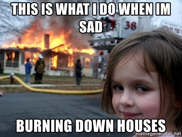 Disaster Girl - this is what i do when im sad burning down houses