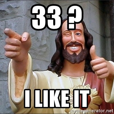 jesus says - 33 ? I LIKE IT