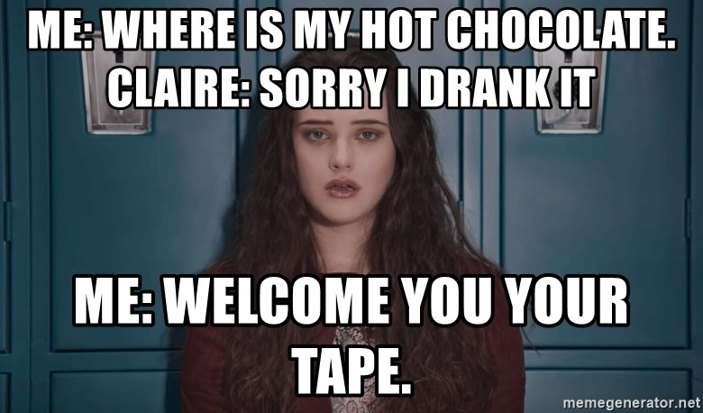 me where is my hot chocolate claire sorry i drank it me welcome you your tape me where is my hot chocolate claire sorry i drank it me
