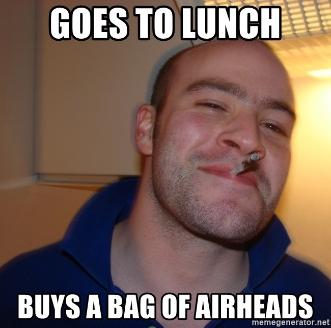Good Guy Greg - Goes to lunch  Buys a bag of airheads
