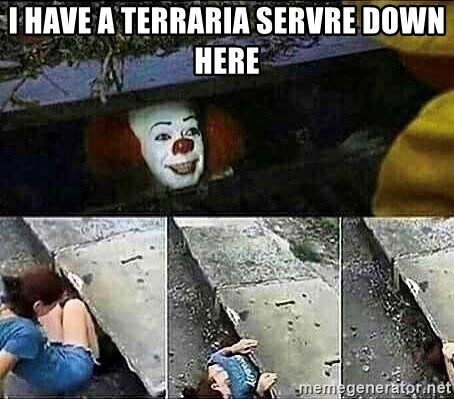 Stephen King IT Clown Sewer - I HAVE A TERRARIA SERVRE DOWN HERE