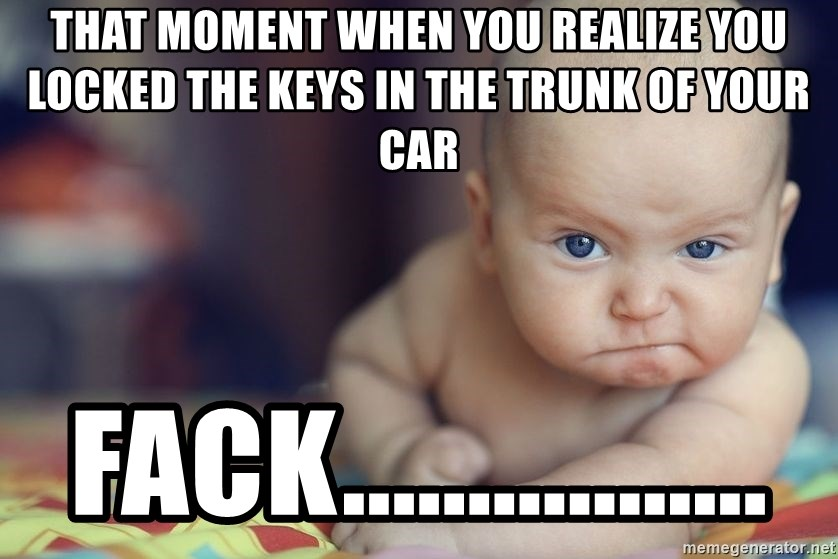 that moment when you realize you locked the keys in the trunk of
