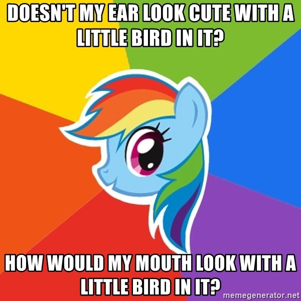 Rainbow Dash - Doesn't my ear look cute with a little bird in it? how would my mouth look with a little bird in it?