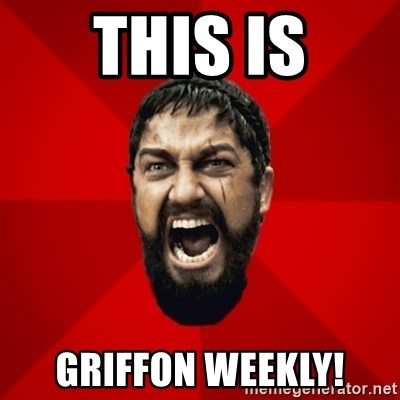 THIS IS SPARTAAA!!11!1 - this is griffon weekly!