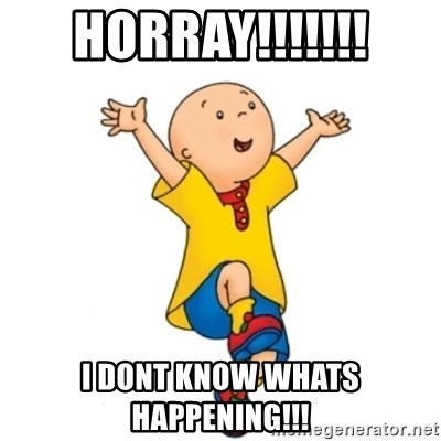 caillou - horray!!!!!!! i dont know whats happening!!!