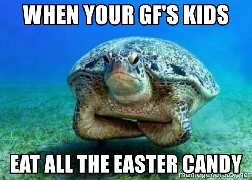 disappointed turtle - When your gf's kids Eat all the easter candy