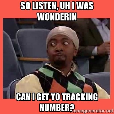 Can I have your number? - So listen, uh i was wonderin can i get yo tracking number?