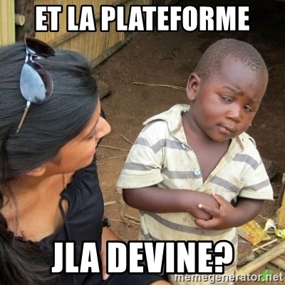 Skeptical 3rd World Kid - et la plateforme jla devine?