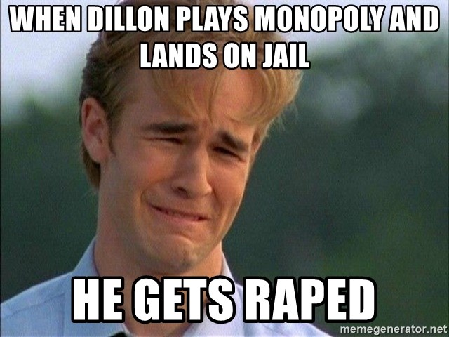 Crying Man - When Dillon plays monopoly and lands on jail He GETs raped