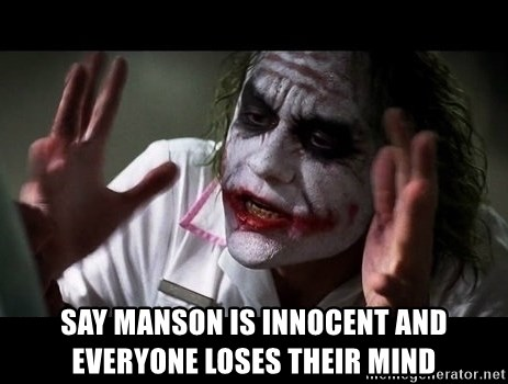 joker mind loss -  Say Manson is innocent and everyone loses their mind