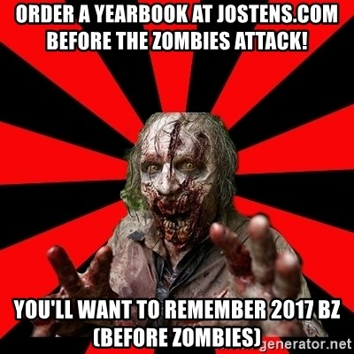 Zombie - Order a yearbook at jostens.com before the zombies attack! You'll want to remember 2017 BZ (before zombies)