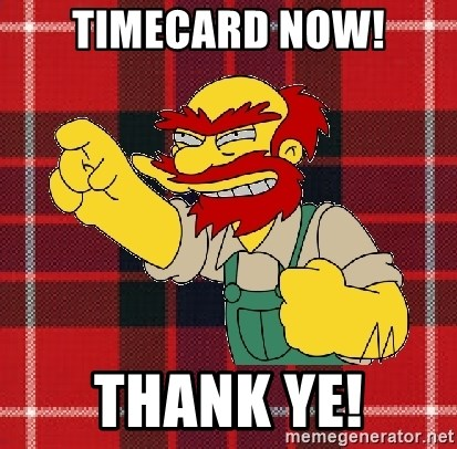 Angry Scotsman - Timecard now! Thank Ye!