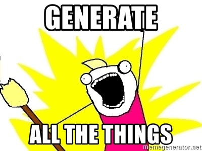 X ALL THE THINGS - GENERATE ALL THE THINGS