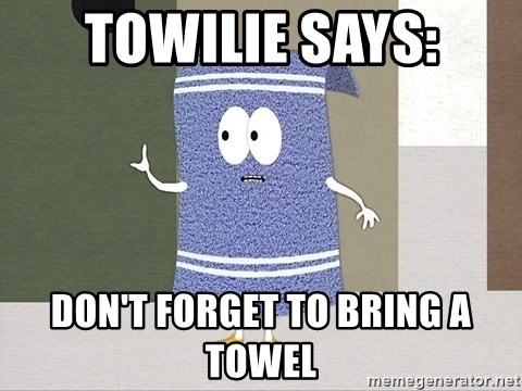Towelie Says - Towilie says: Don't forget to bring a towel