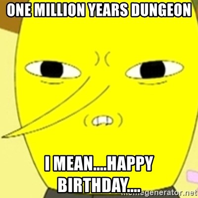 LEMONGRAB - One million years dungeon I mean....happy birthday....