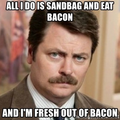 history ron swanson - All I do is Sandbag and eat bacon And I'm fresh out of bacon
