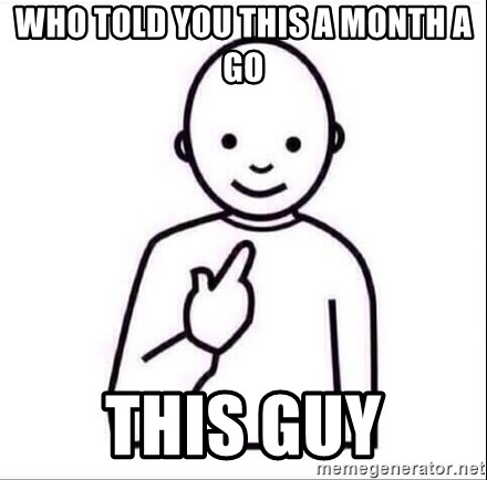 Guess who ? - who told you this a month a go this guy