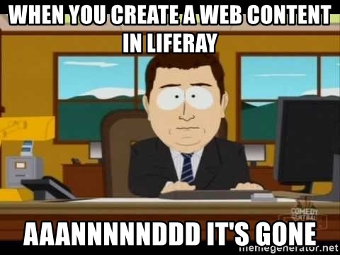 south park aand it's gone - When you create a web content in liferay aaannnnnddd it's gone