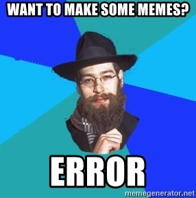 Jewish Dude - want to make some memes? error