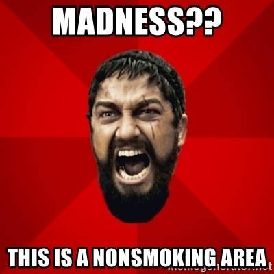 THIS IS SPARTAAA!!11!1 - MADNESS?? This is a nonsmoking area