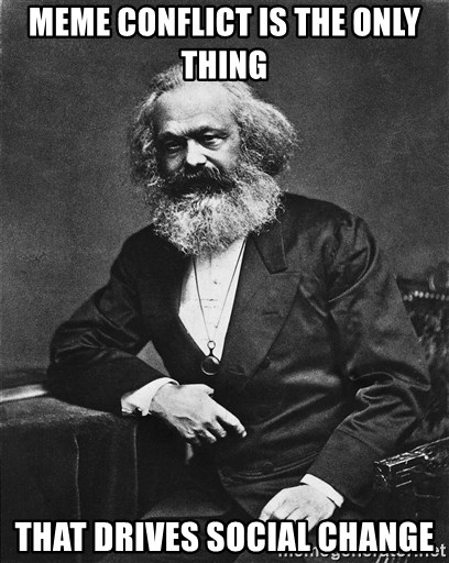 Karl Marx to the Rescue - Meme conflict is the only thing  that drives social change