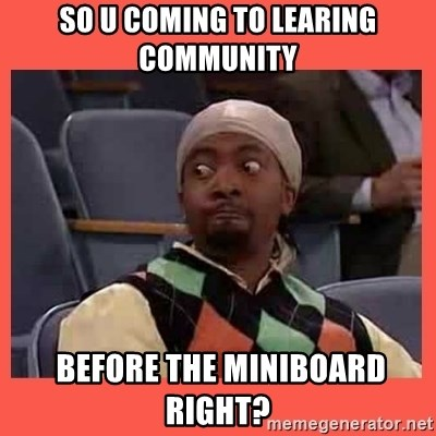 Can I have your number? - So u coming to learing community  before the miniboard right?