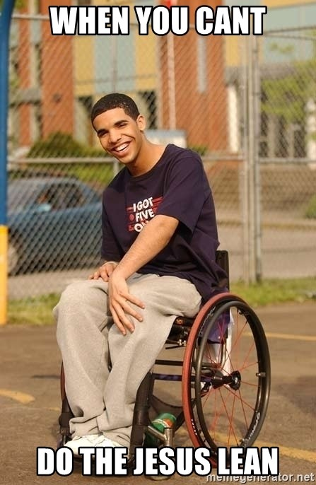 Drake Wheelchair - When you cant Do the jesus lean