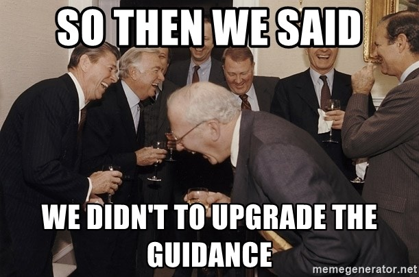 So Then I Said... - So then we said we didn't to upgrade the guidance