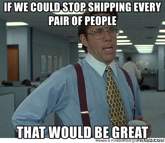Yeah If You Could Just - If we could stop shipping every pair of people That would be great