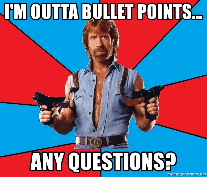 Chuck Norris  - I'm outta bullet points... Any questions?