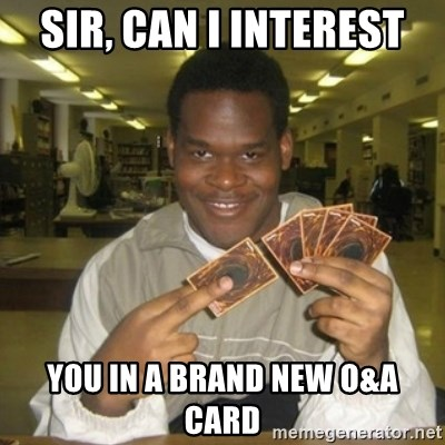 You just activated my trap card - Sir, Can I interest You in a brand new O&A card