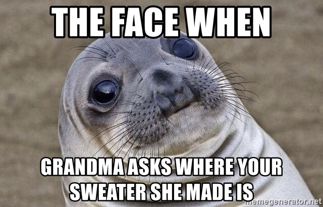 Awkward Seal - the face when grandma asks where your sweater she made is