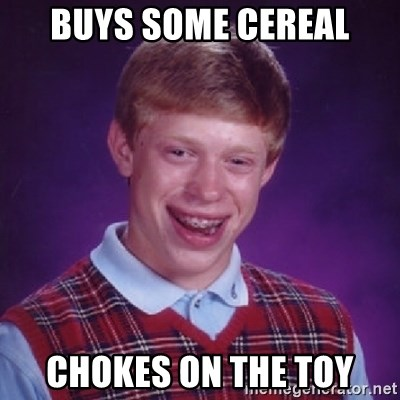 Bad Luck Brian - Buys some Cereal Chokes on the toY
